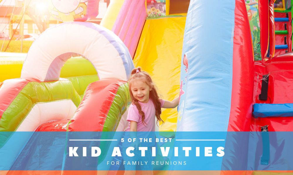5 of the Best Kid Activities for Family Reunions