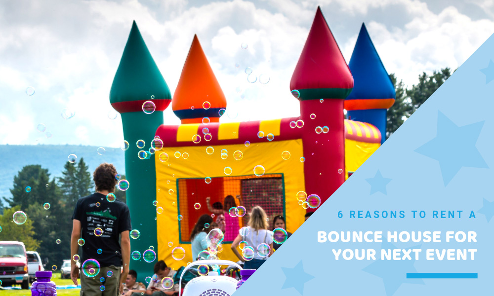 6 Reasons to Rent a Bounce House for Your Next Event